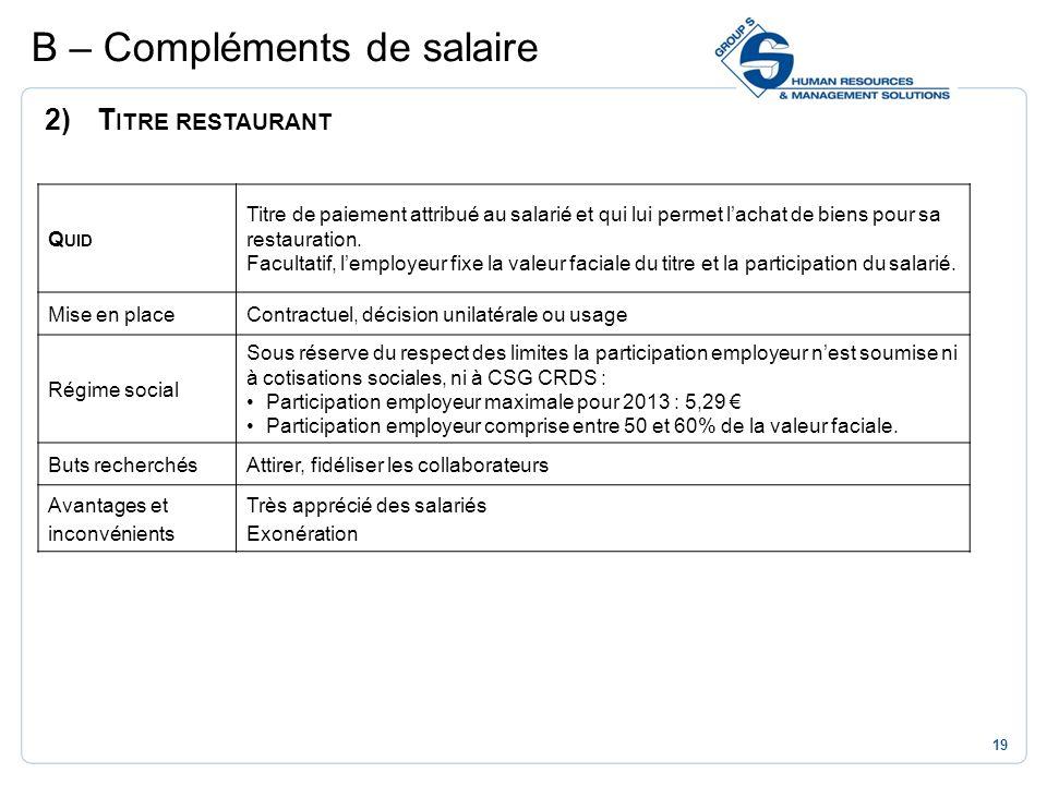 19 2)T ITRE RESTAURANT B – Compléments de salaire Q UID Titre de paiement attribué au salarié et qui lui permet lachat de biens pour sa restauration.