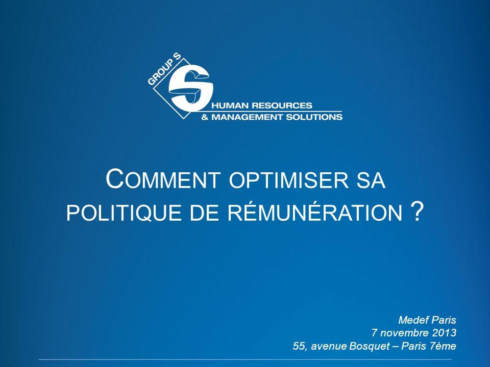 2 C OMMENT OPTIMISER SA POLITIQUE DE RÉMUNÉRATION ? Medef Paris 7 novembre 2013 55, avenue Bosquet – Paris 7ème