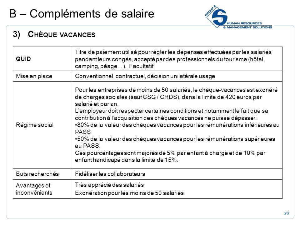 20 3)C HÈQUE VACANCES B – Compléments de salaire QUID Titre de paiement utilisé pour régler les dépenses effectuées par les salariés pendant leurs con