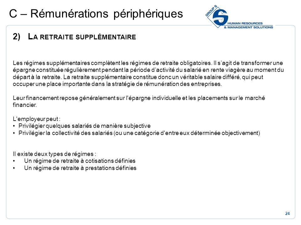 24 C – Rémunérations périphériques 2)L A RETRAITE SUPPLÉMENTAIRE Les régimes supplémentaires complètent les régimes de retraite obligatoires. Il sagit