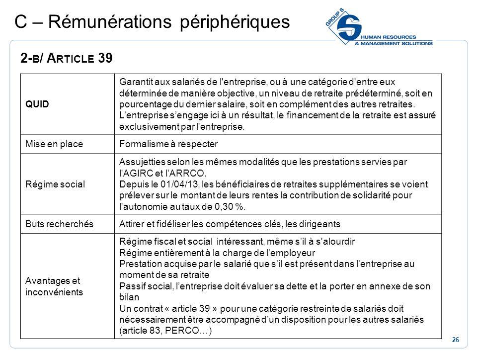 26 C – Rémunérations périphériques 2- B / A RTICLE 39 QUID Garantit aux salariés de l'entreprise, ou à une catégorie d'entre eux déterminée de manière