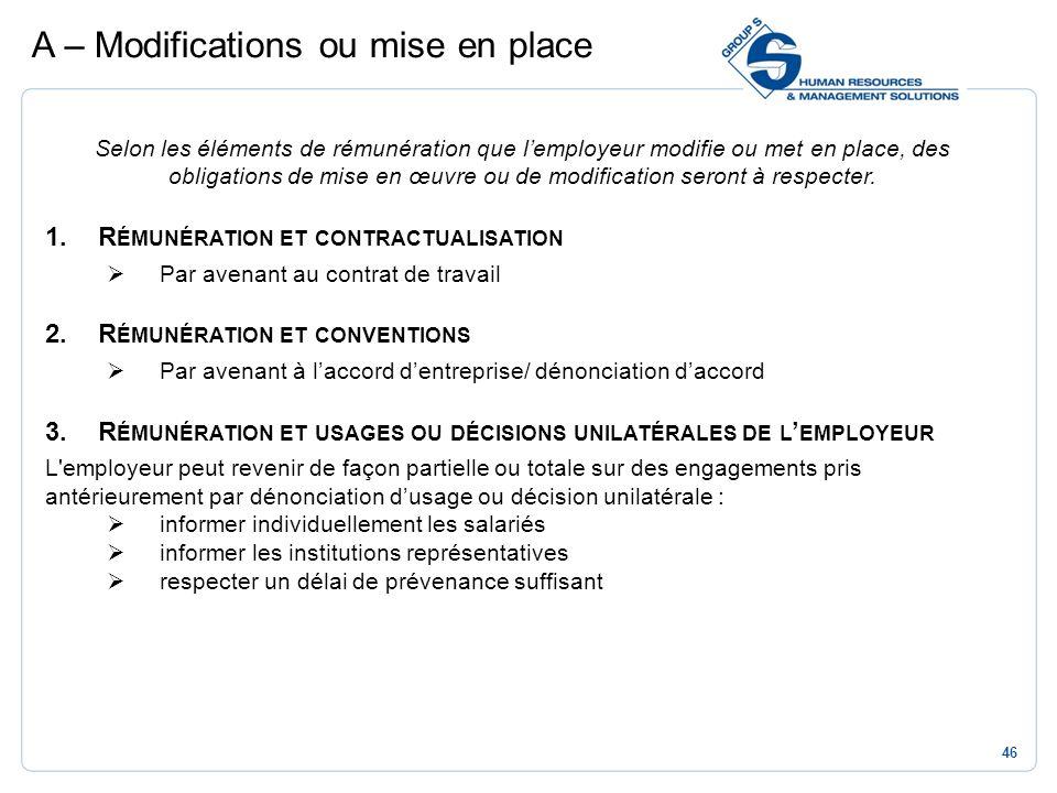 46 Selon les éléments de rémunération que lemployeur modifie ou met en place, des obligations de mise en œuvre ou de modification seront à respecter.