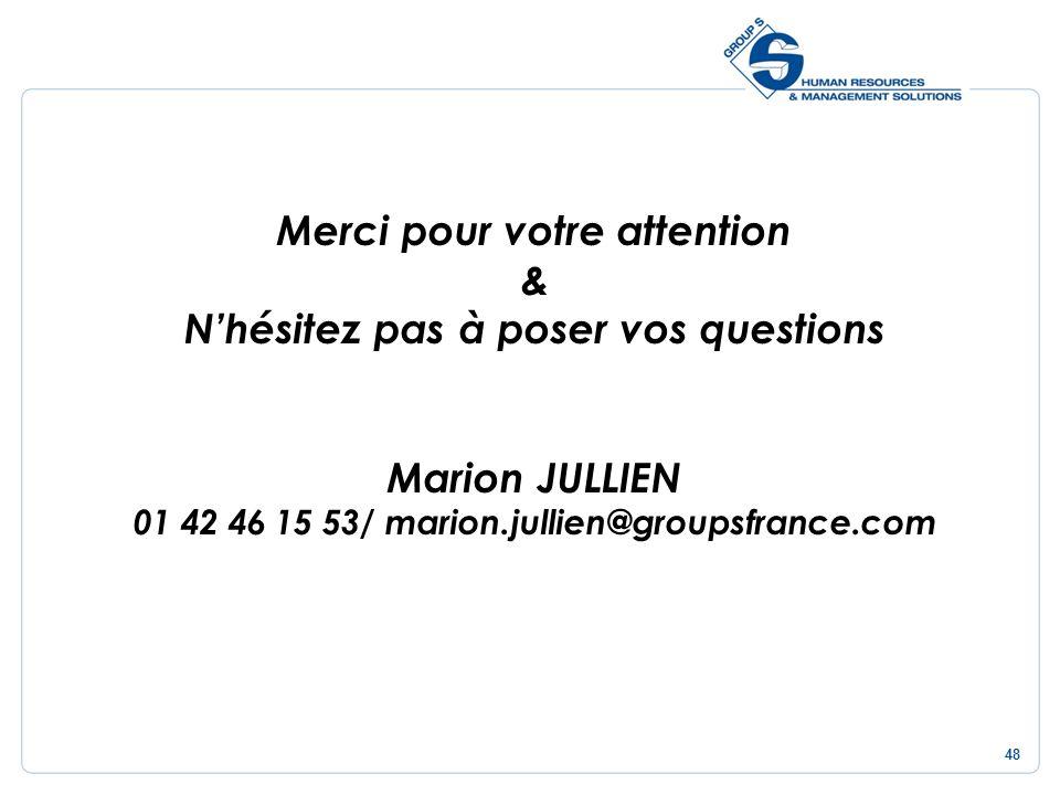 48 Merci pour votre attention & Nhésitez pas à poser vos questions Marion JULLIEN 01 42 46 15 53/ marion.jullien@groupsfrance.com
