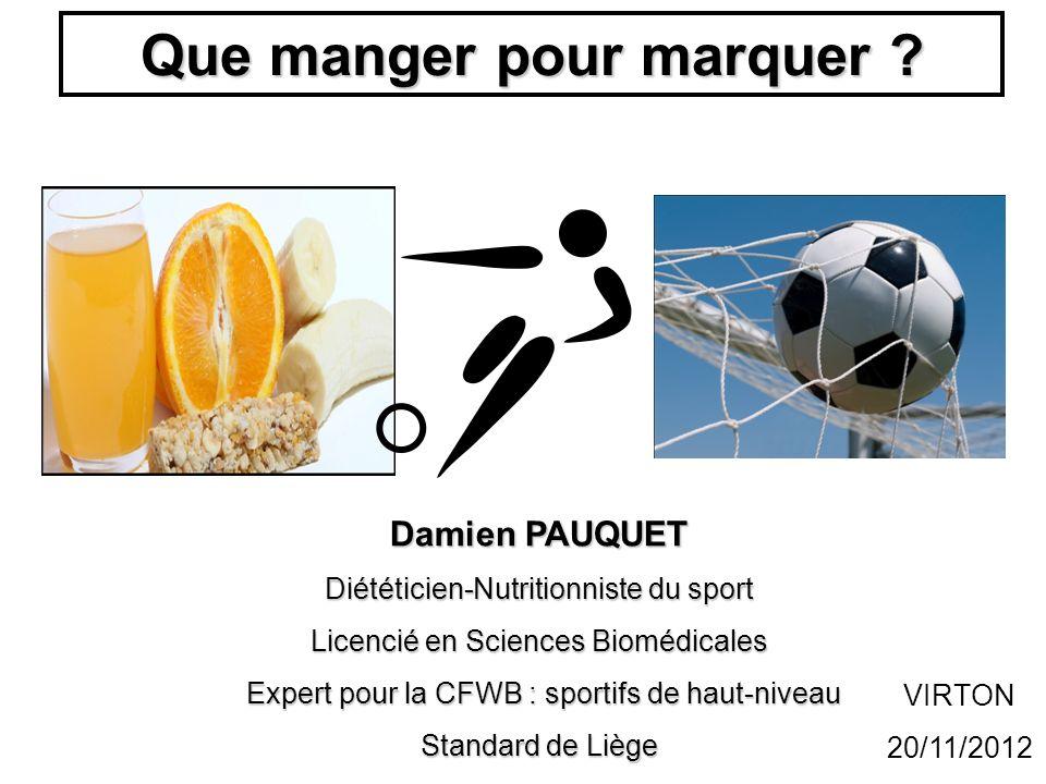Que manger pour marquer ? Damien PAUQUET Diététicien-Nutritionniste du sport Licencié en Sciences Biomédicales Expert pour la CFWB : sportifs de haut-
