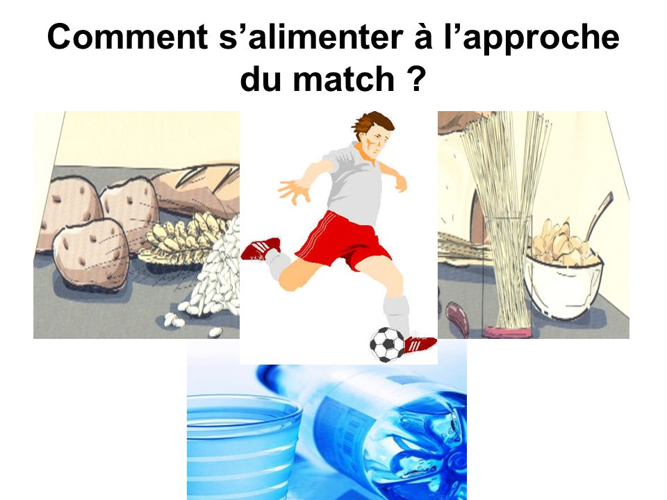 Comment salimenter à lapproche du match ?