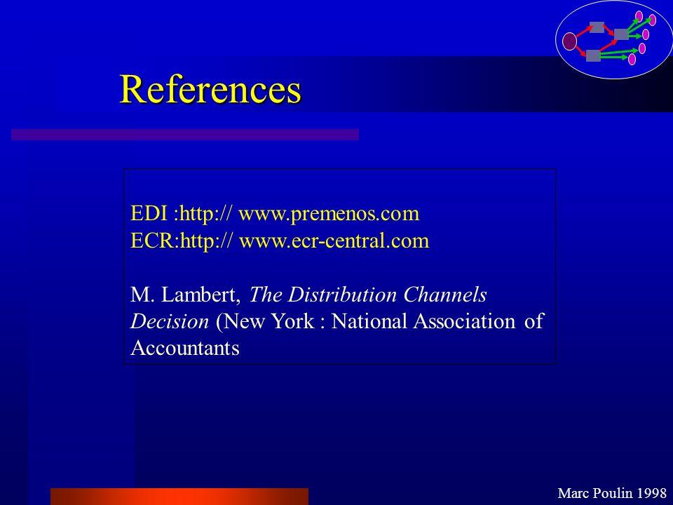 References Marc Poulin 1998 EDI :http:// www.premenos.com ECR:http:// www.ecr-central.com M. Lambert, The Distribution Channels Decision (New York : N
