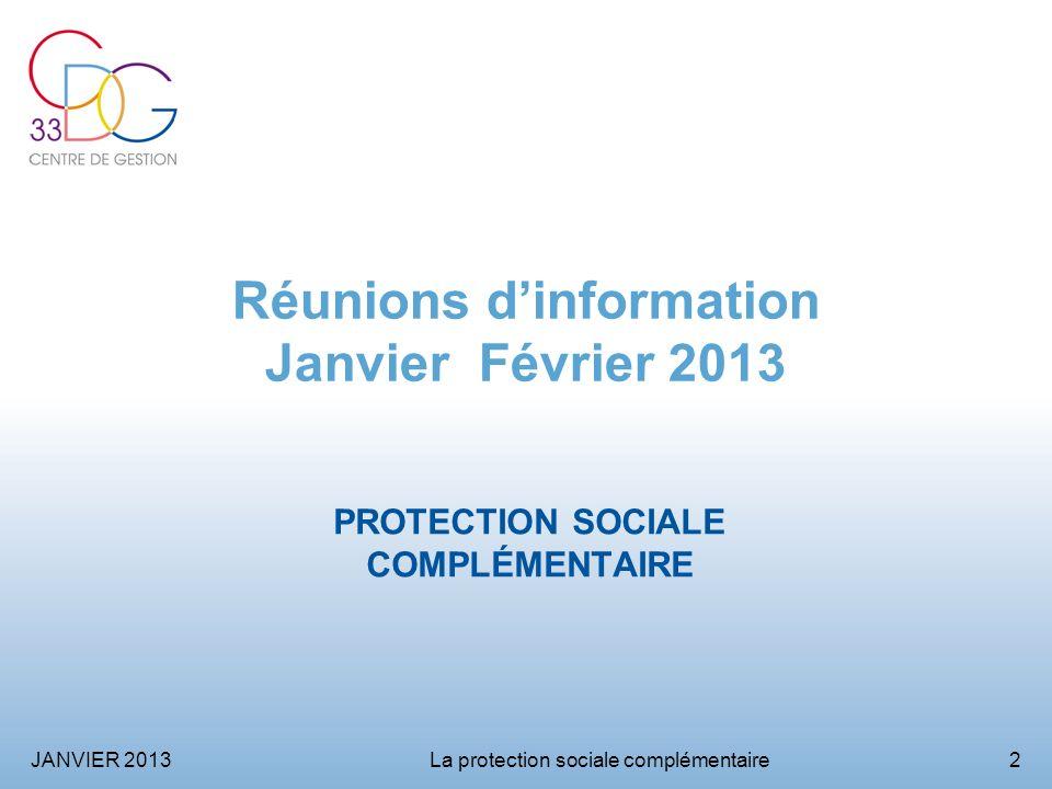JANVIER 2013La protection sociale complémentaire2 Réunions dinformation Janvier Février 2013 PROTECTION SOCIALE COMPLÉMENTAIRE