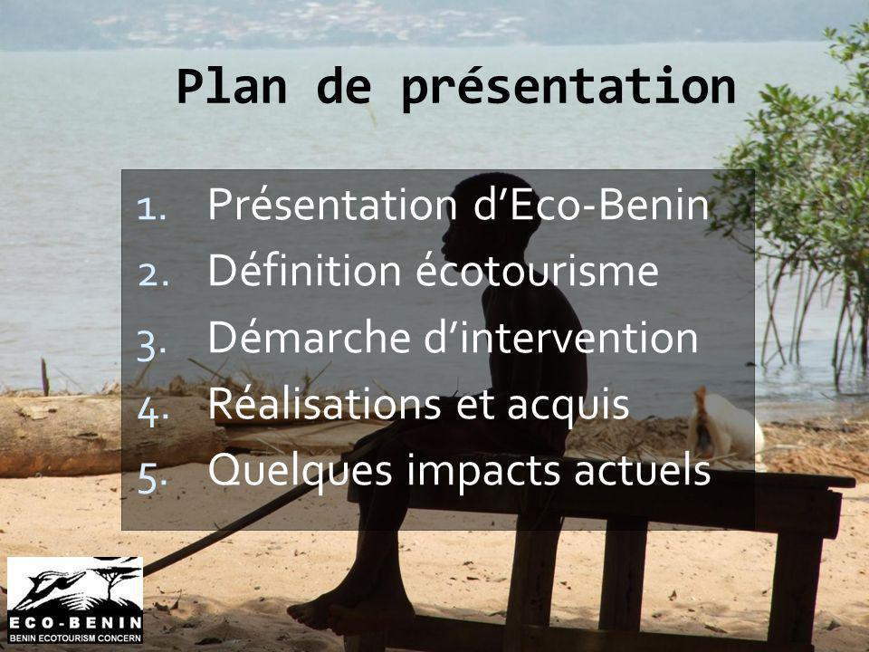 Plan de présentation 1. Présentation dEco-Benin 2. Définition écotourisme 3. Démarche dintervention 4. Réalisations et acquis 5. Quelques impacts actu