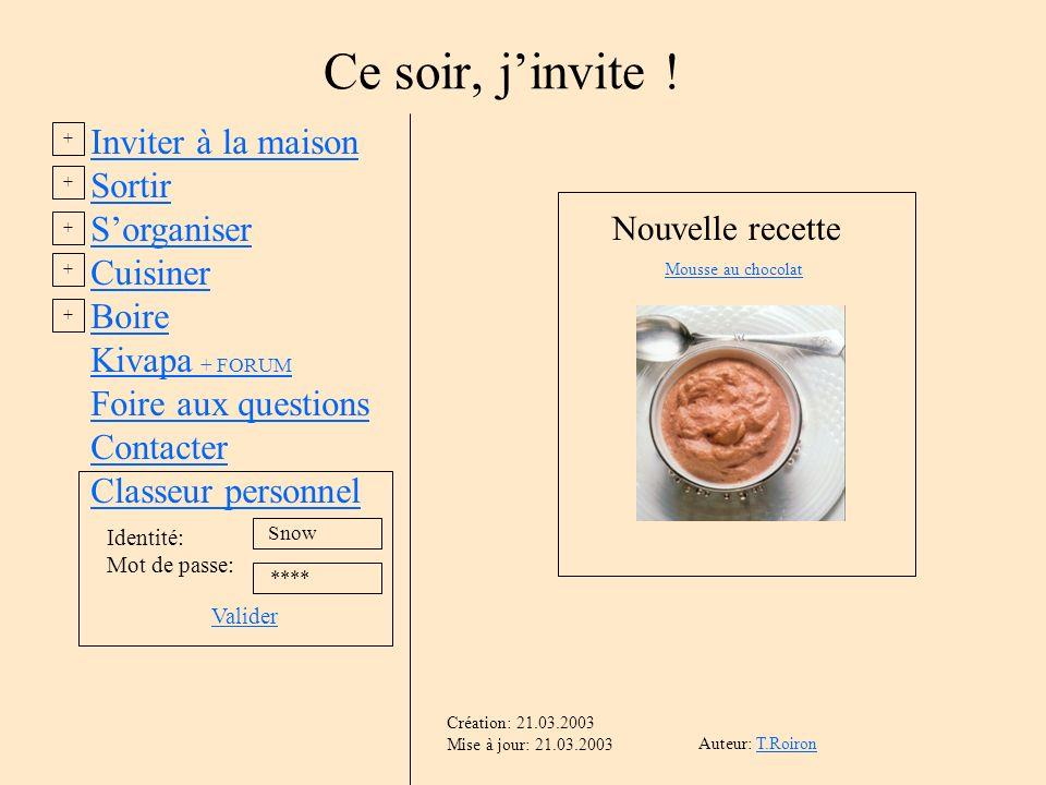Inviter à la maison Sortir Sorganiser Cuisiner Boire Kivapa + FORUM Foire aux questions Contacter Classeur personnel Ce soir, jinvite ! Nouvelle recet
