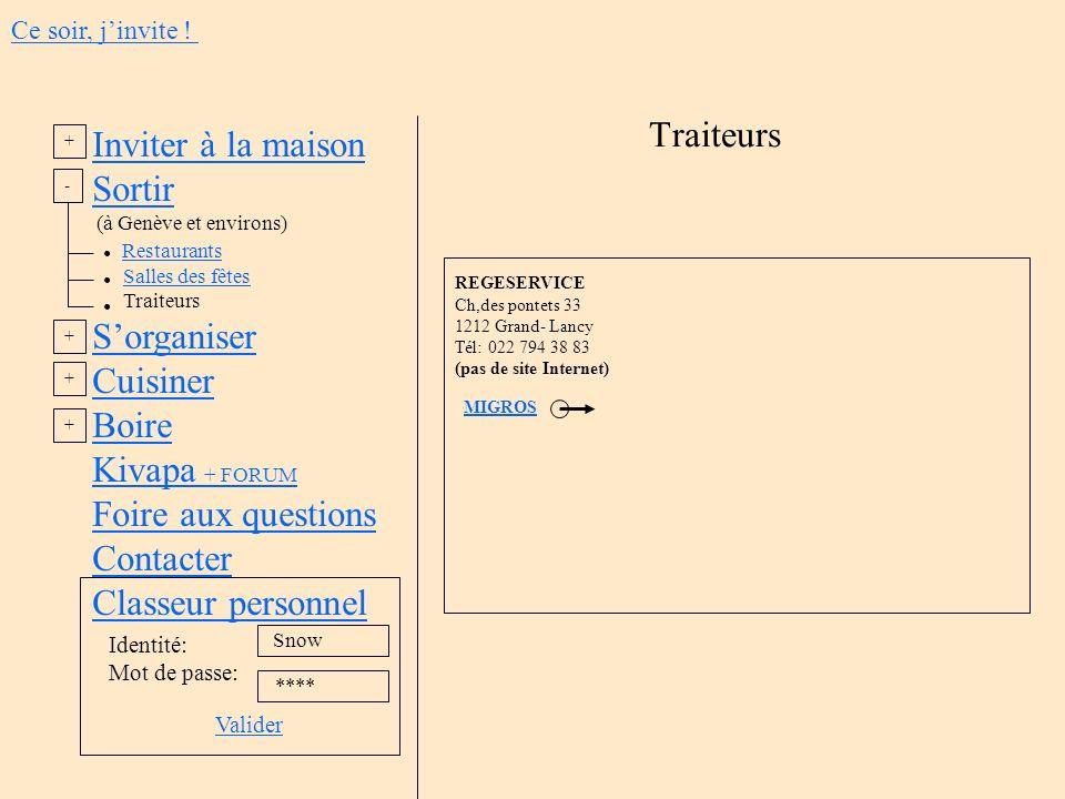 Inviter à la maison Sortir (à Genève et environs) Restaurants Salles des fêtes Traiteurs Sorganiser Cuisiner Boire Kivapa + FORUM Foire aux questions