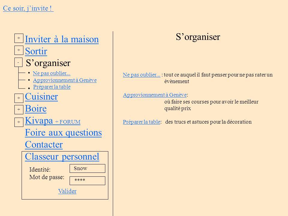 Inviter à la maison Sortir Ne pas oublier... Approvionnement à Genève Préparer la table Cuisiner Boire Kivapa + FORUM Foire aux questions Contacter Cl