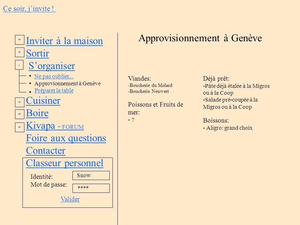 Inviter à la maison Sortir Sorganiser Ne pas oublier... Approvionnement à Genève Préparer la table Cuisiner Boire Kivapa + FORUM Foire aux questions C