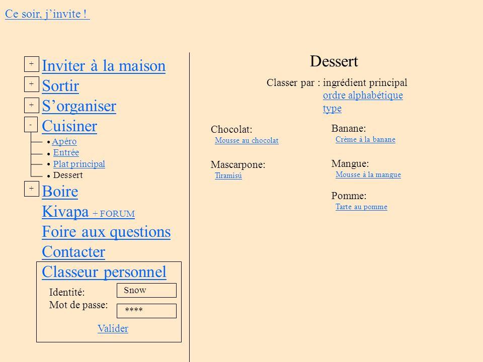 Inviter à la maison Sortir Sorganiser Cuisiner Apéro Entrée Plat principal Dessert Boire Kivapa + FORUM Foire aux questions Contacter Classeur personn