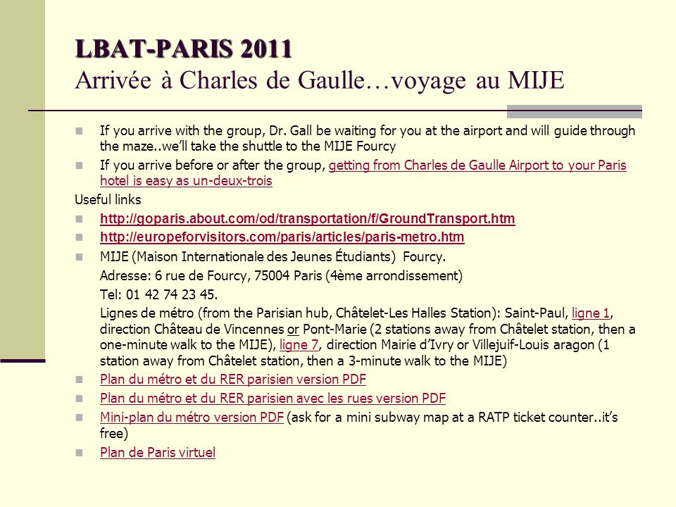 LBAT-PARIS 2011 LBAT-PARIS 2011 Arrivée à Charles de Gaulle…voyage au MIJE If you arrive with the group, Dr.
