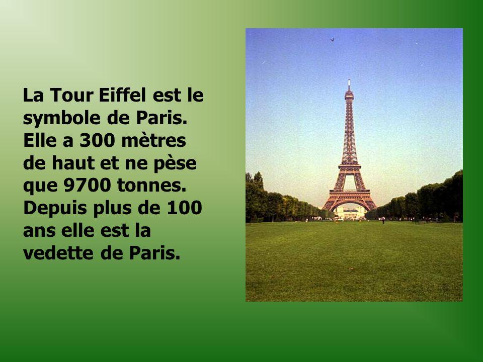 La Tour Eiffel est le symbole de Paris. Elle a 300 mètres de haut et ne pèse que 9700 tonnes. Depuis plus de 100 ans elle est la vedette de Paris.