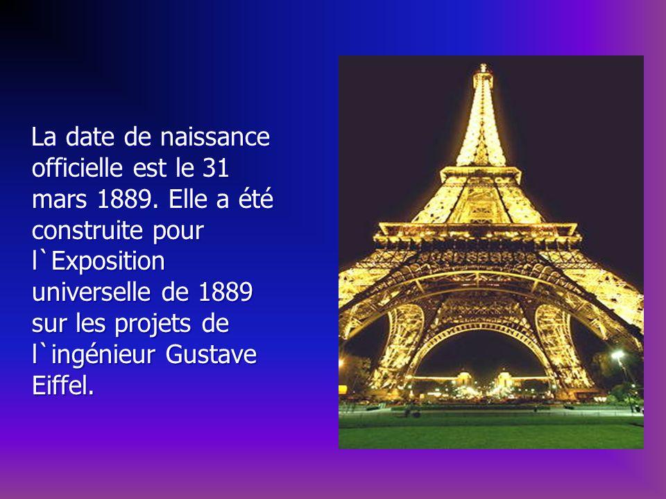 La date de naissance officielle est le 31 mars 1889. Elle a été construite pour l`Exposition universelle de 1889 sur les projets de l`ingénieur Gustav