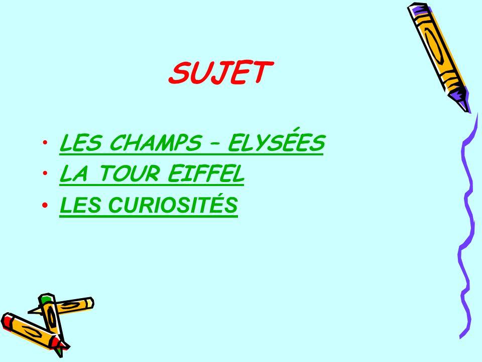 SUJET LES CHAMPS – ELYSÉESLES CHAMPS – ELYSÉES LA TOUR EIFFEL LES CURIOSITÉSLES CURIOSITÉS