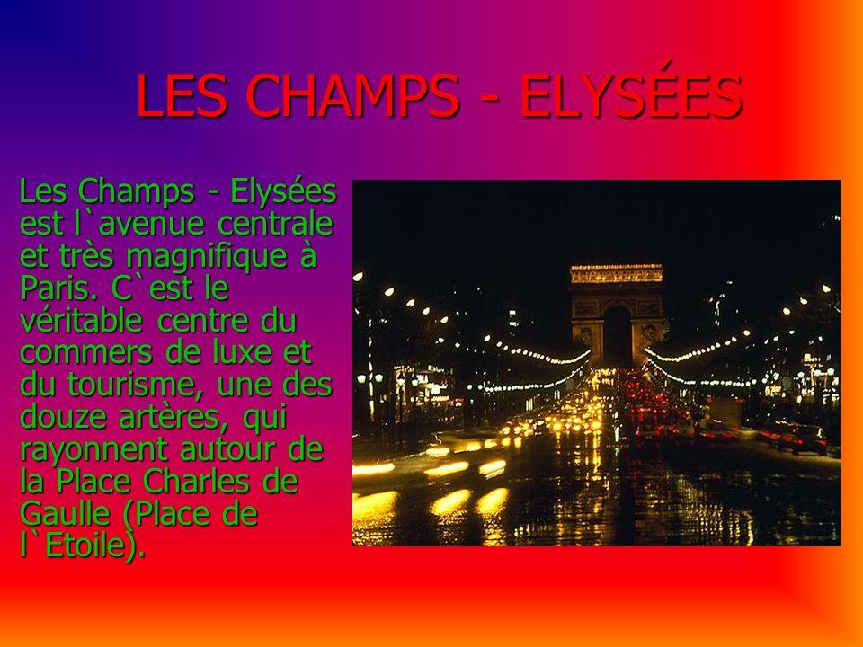 LES CHAMPS - ELYSÉES LES CHAMPS - ELYSÉES Les Champs - Elysées est l`avenue centrale et très magnifique à Paris. C`est le véritable centre du commers