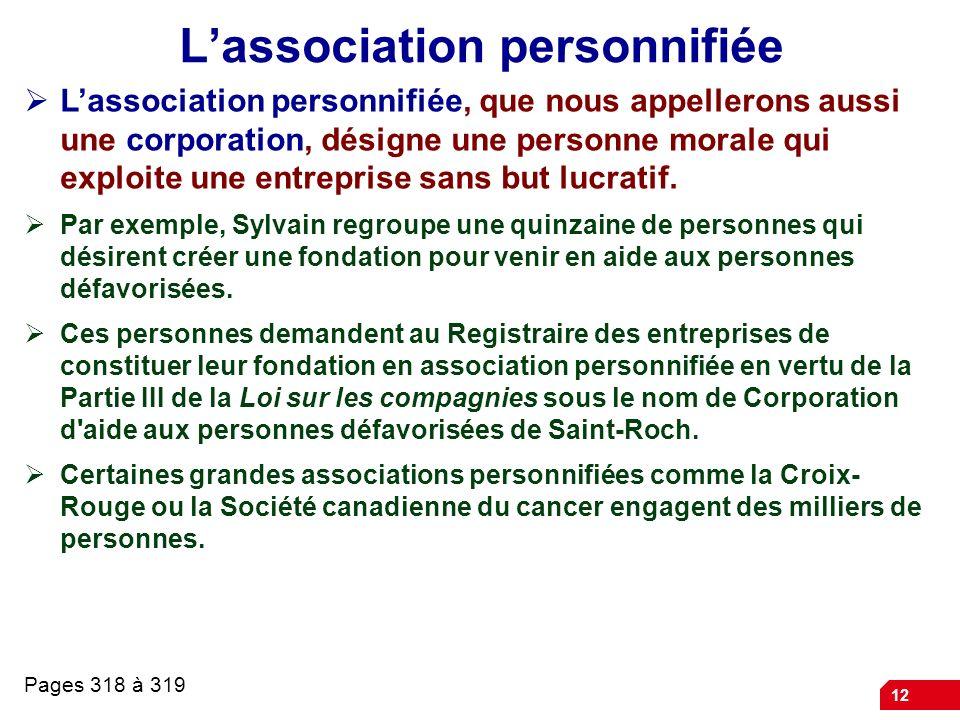 12 Lassociation personnifiée Lassociation personnifiée, que nous appellerons aussi une corporation, désigne une personne morale qui exploite une entre