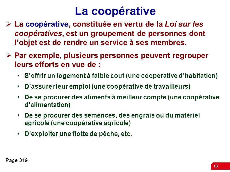13 La coopérative La coopérative, constituée en vertu de la Loi sur les coopératives, est un groupement de personnes dont lobjet est de rendre un serv