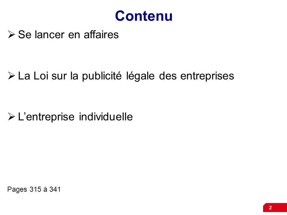 2 Contenu Se lancer en affaires La Loi sur la publicité légale des entreprises Lentreprise individuelle Pages 315 à 341