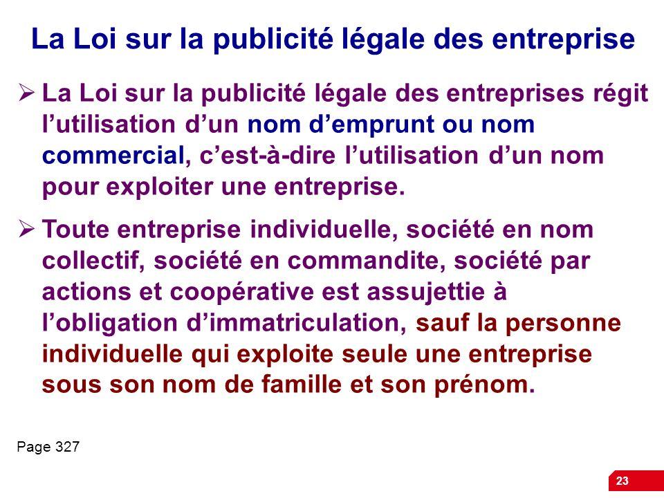 23 La Loi sur la publicité légale des entreprise La Loi sur la publicité légale des entreprises régit lutilisation dun nom demprunt ou nom commercial,