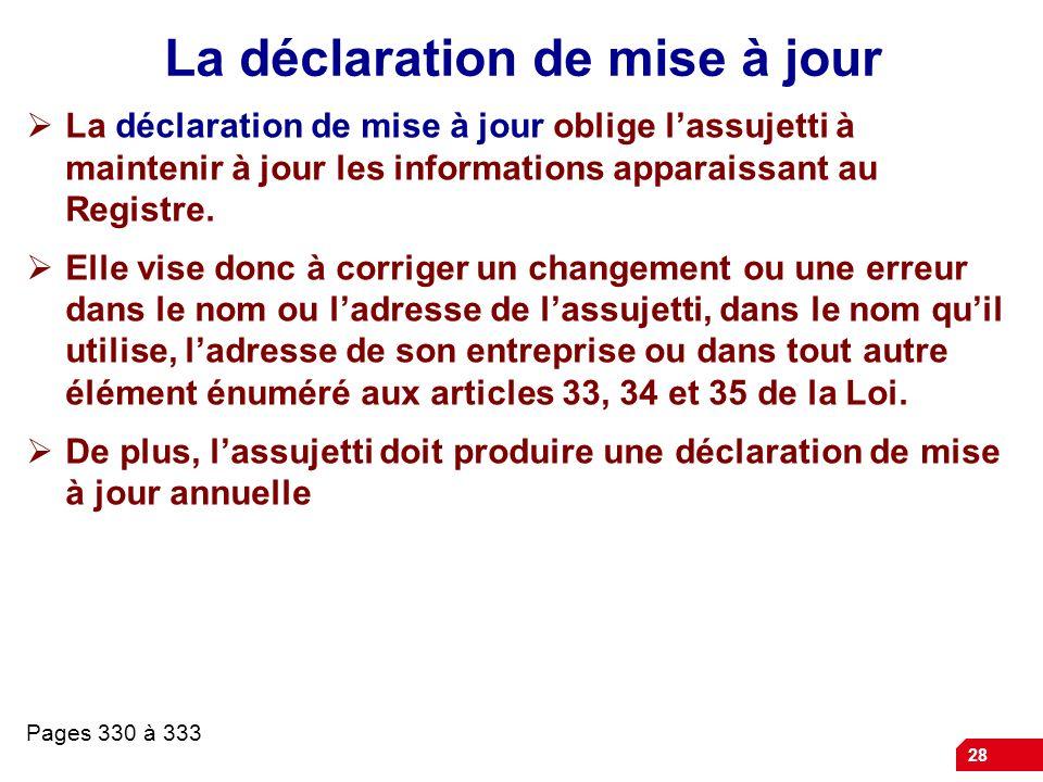 28 La déclaration de mise à jour La déclaration de mise à jour oblige lassujetti à maintenir à jour les informations apparaissant au Registre. Elle vi