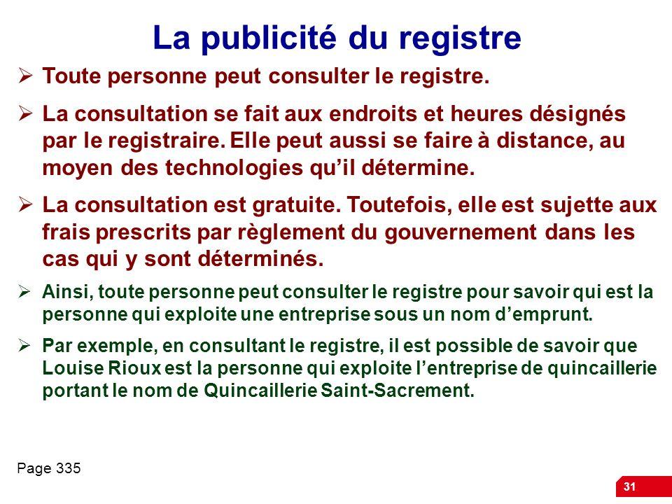 31 La publicité du registre Toute personne peut consulter le registre. La consultation se fait aux endroits et heures désignés par le registraire. Ell
