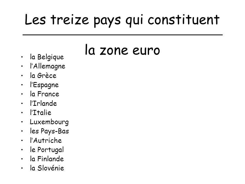 Les treize pays qui constituent la zone euro la Belgique lAllemagne la Grèce lEspagne la France lIrlande lItalie Luxembourg les Pays-Bas lAutriche le Portugal la Finlande la Slovénie