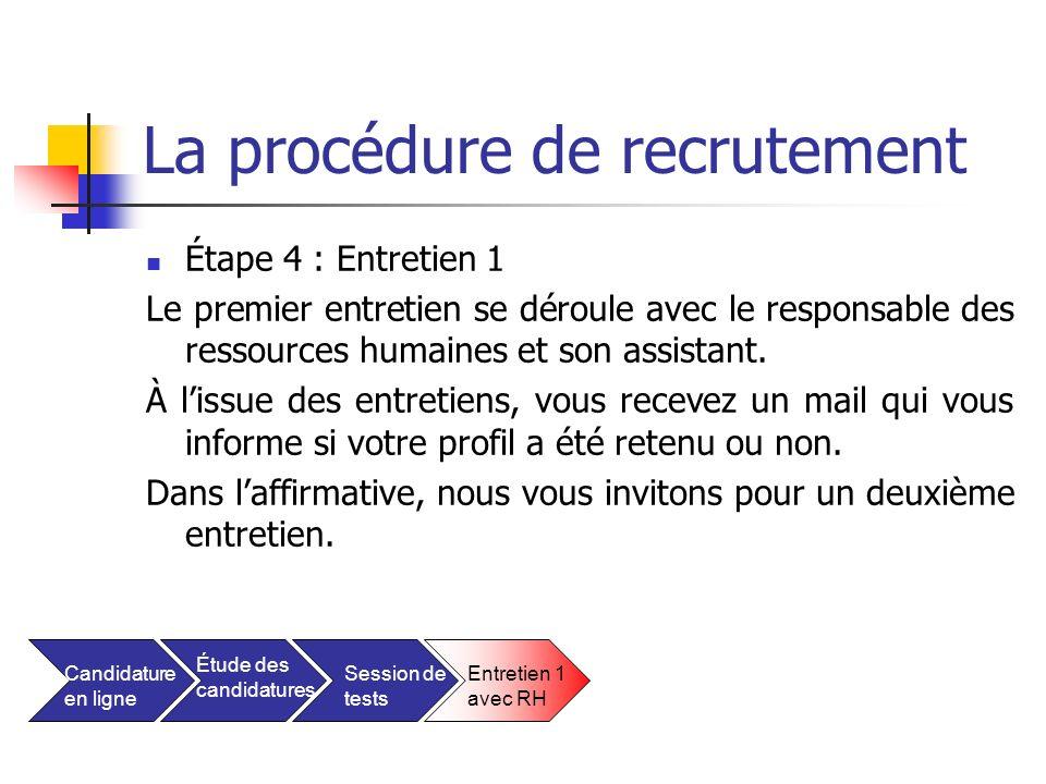 La procédure de recrutement Étape 5 : Entretien 2 Le deuxième entretien a lieu avec le responsable du service pour lequel vous avez candidaté.