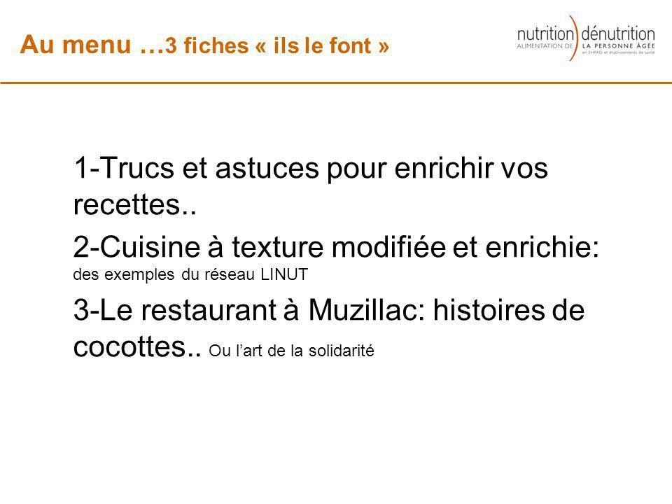 1-Trucs et astuces pour enrichir vos recettes.. 2-Cuisine à texture modifiée et enrichie: des exemples du réseau LINUT 3-Le restaurant à Muzillac: his