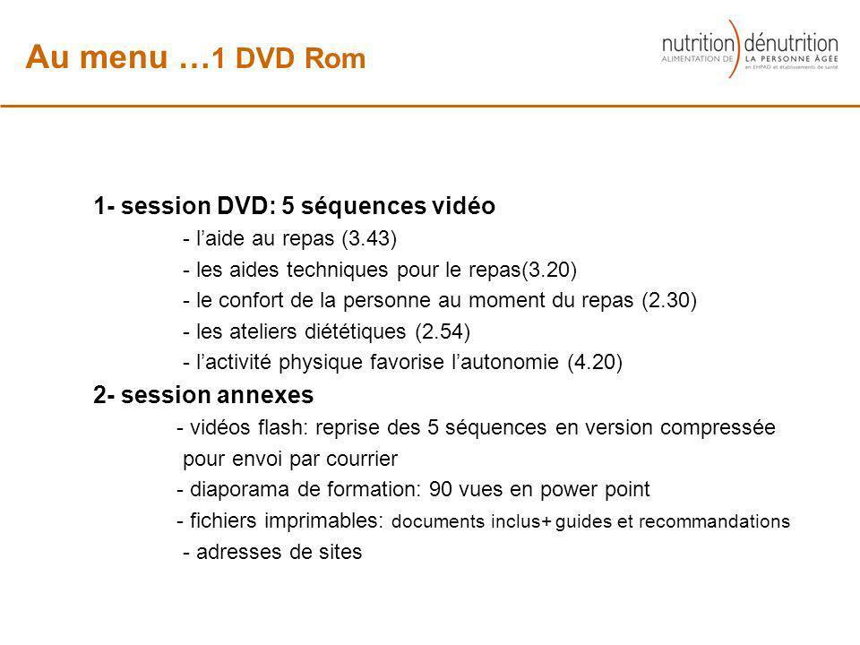 1- session DVD: 5 séquences vidéo - laide au repas (3.43) - les aides techniques pour le repas(3.20) - le confort de la personne au moment du repas (2
