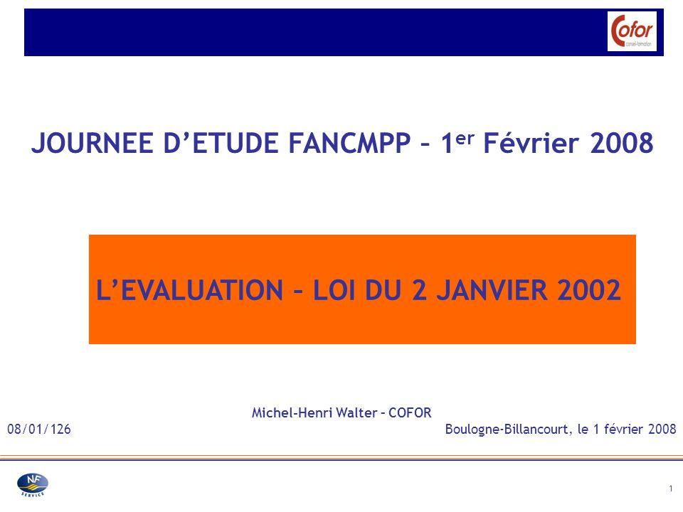 1 JOURNEE DETUDE FANCMPP – 1 er Février 2008 LEVALUATION – LOI DU 2 JANVIER 2002 Michel-Henri Walter – COFOR 08/01/126 Boulogne-Billancourt, le 1 févr