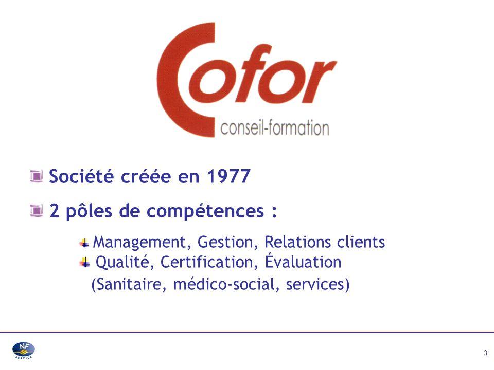 3 Société créée en 1977 2 pôles de compétences : Management, Gestion, Relations clients Qualité, Certification, Évaluation (Sanitaire, médico-social,