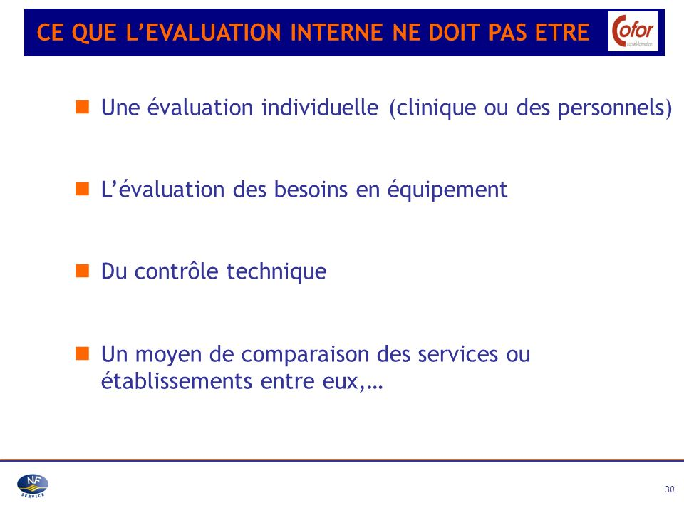 30 Une évaluation individuelle (clinique ou des personnels) Lévaluation des besoins en équipement Du contrôle technique Un moyen de comparaison des se