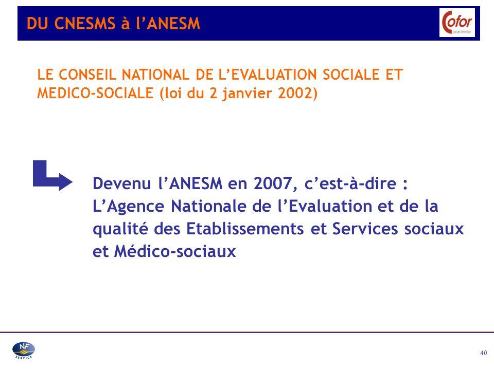 40 Devenu lANESM en 2007, cest-à-dire : LAgence Nationale de lEvaluation et de la qualité des Etablissements et Services sociaux et Médico-sociaux DU
