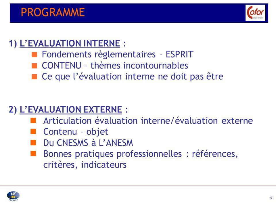 6 1) LEVALUATION INTERNE : Fondements règlementaires – ESPRIT CONTENU – thèmes incontournables Ce que lévaluation interne ne doit pas être 2) LEVALUAT