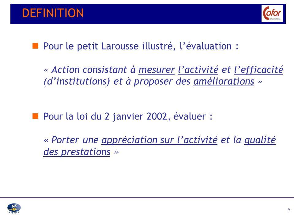 9 Pour le petit Larousse illustré, lévaluation : « Action consistant à mesurer lactivité et lefficacité (dinstitutions) et à proposer des amélioration