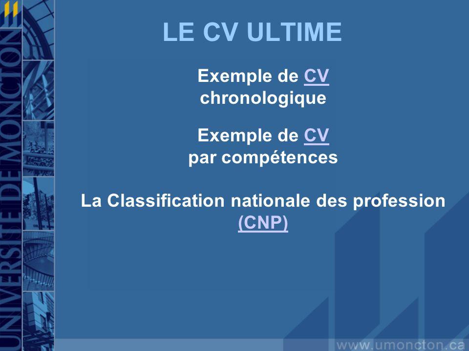 LE CV ULTIME Exemple de CVCV chronologique Exemple de CVCV par compétences La Classification nationale des profession (CNP)