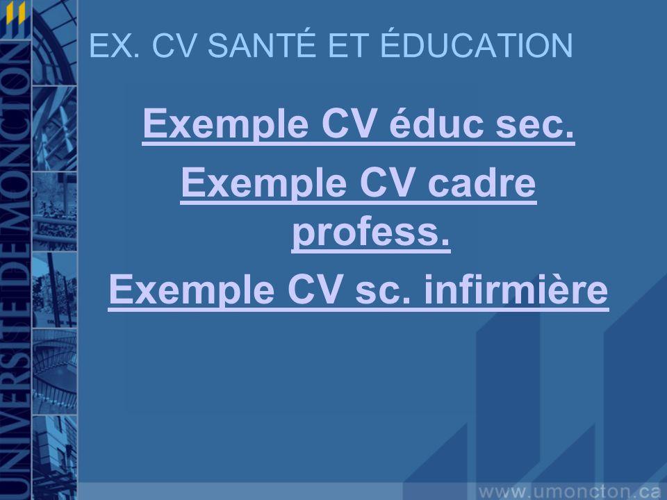 EX. CV SANTÉ ET ÉDUCATION Exemple CV éduc sec. Exemple CV cadre profess. Exemple CV sc. infirmière