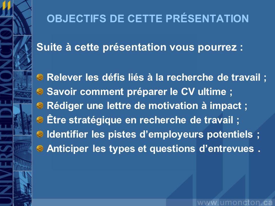 OBJECTIFS DE CETTE PRÉSENTATION Suite à cette présentation vous pourrez : Relever les défis liés à la recherche de travail ; Savoir comment préparer l
