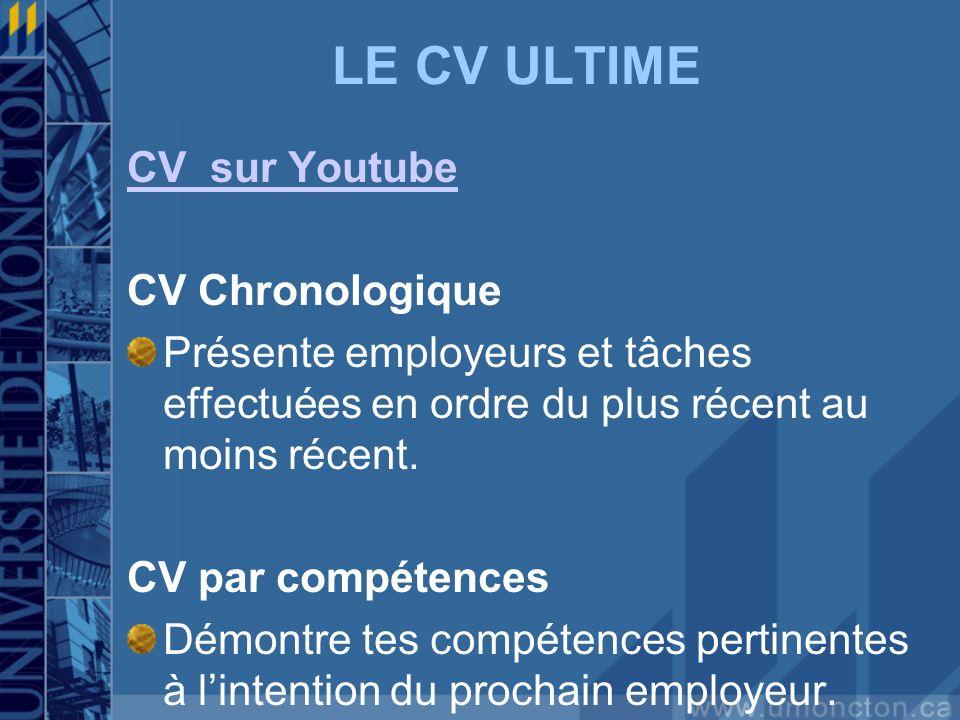 LE CV ULTIME CV sur Youtube CV Chronologique Présente employeurs et tâches effectuées en ordre du plus récent au moins récent. CV par compétences Démo