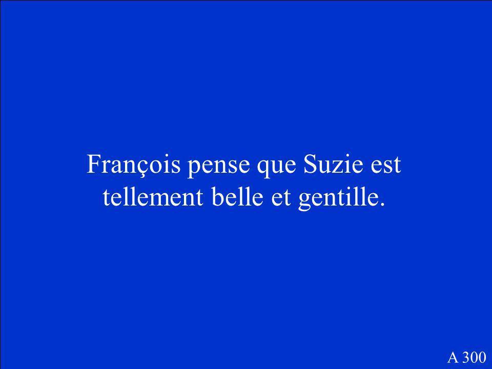 Quest-ce que François pense de Suzie A 300