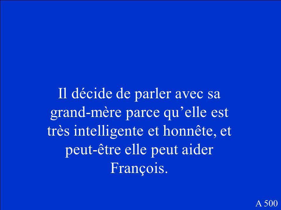Pourquoi est-ce que François décide de parler avec sa grand-mère? A 500