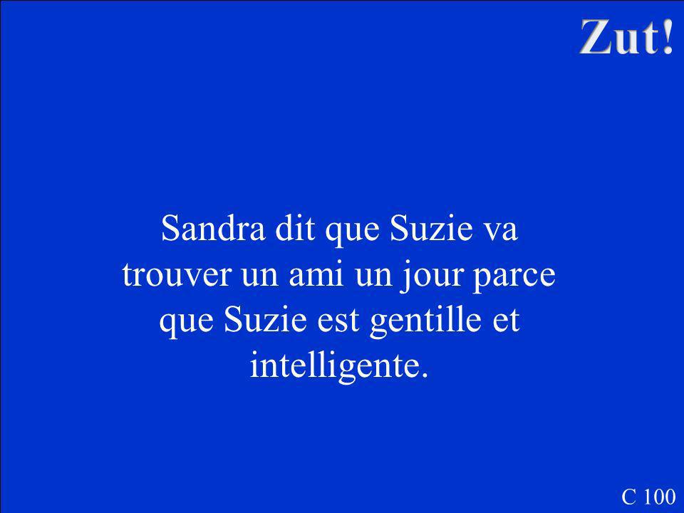 Pourquoi est-ce que Sandra dit que Suzie va trouver un ami, un jour? C 100