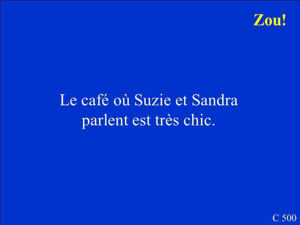 Comment est le café où Suzie et Sandra parlent? C 500