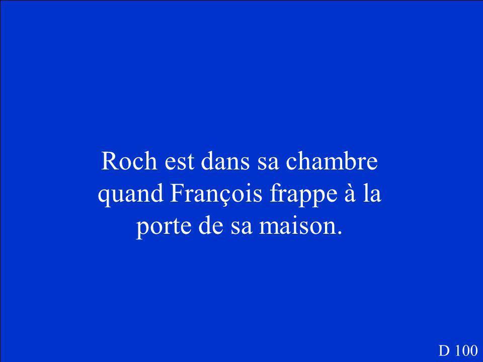 Où est Roch quand François frappe à la porte? D 100