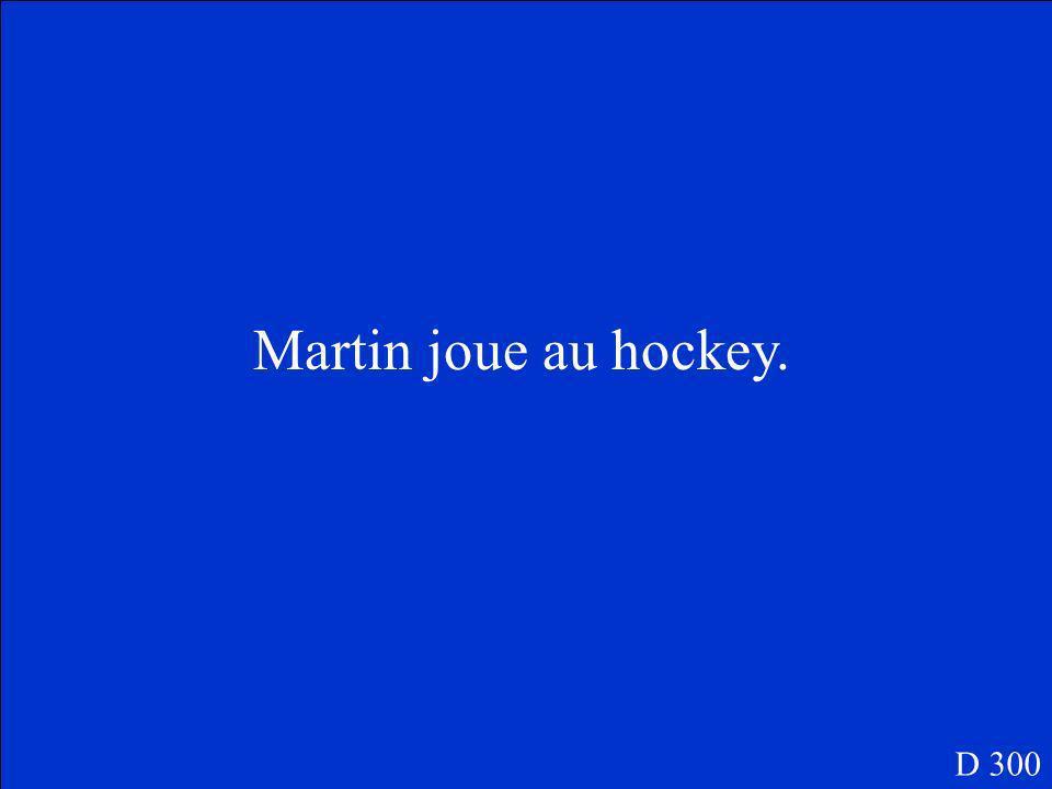 Quel sport est-ce que Martin joue? D 300