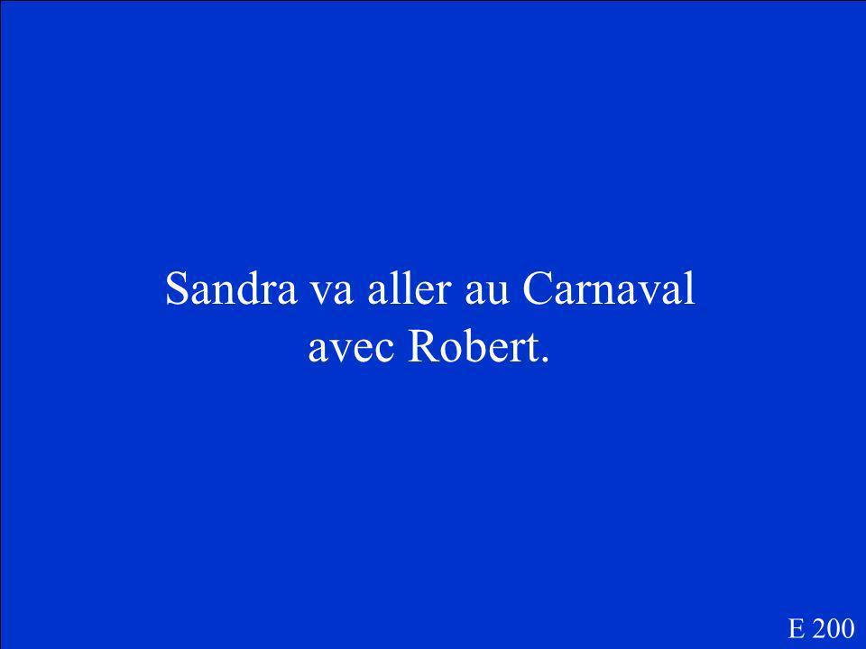 Est-ce que Sandra va aller au Carnaval avec Robert ou Richard? E 200