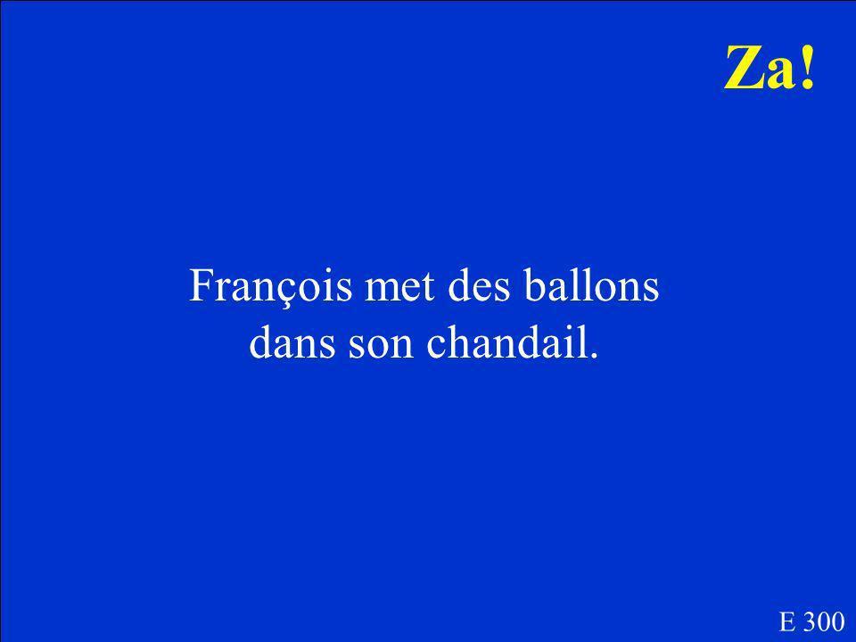 Est-ce que François met des ballons ou des pommes dans son chandail? E 300